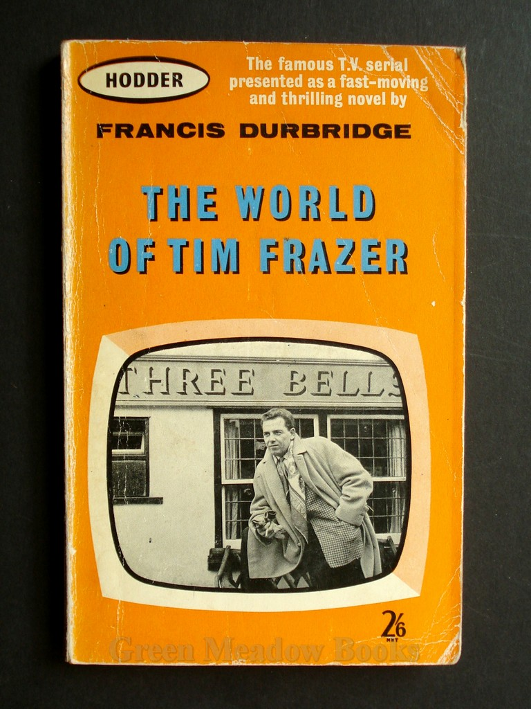 Image for THE WORLD OF TIM FRASER    THE FAMOUS 1960's TELEVISION SERIAL PRESENTED AS A FAST-MOVING AND THRILLING NOVEL